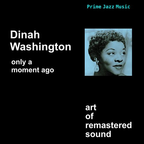 Play & Download Only A Moment Ago by Dinah Washington | Napster