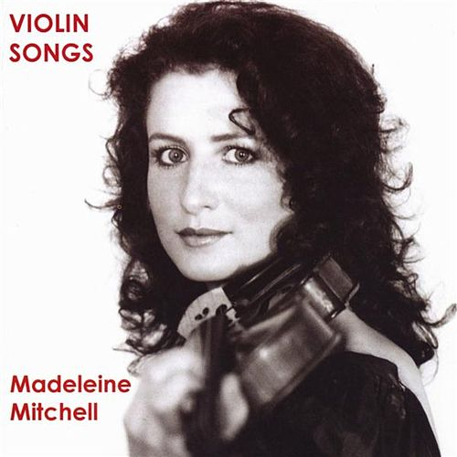 Mitchell, Madeleine: Violin Songs by Madeleine Mitchell