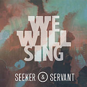 Play & Download We Will Sing - Single by Seeker & Servant | Napster
