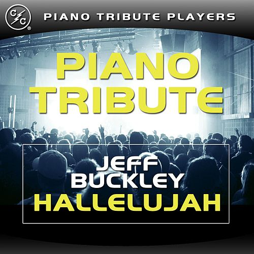 Play & Download Hallelujah (Jeff Buckley Piano Tribute) by Piano Tribute Players | Napster