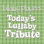 Play & Download Today's Lullaby Tribute by Lullaby Players | Napster