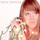Play & Download Born Curious: Sing-a-Longs & Lullabies for the Young and Young At Heart by Sara Dee | Napster
