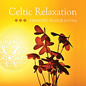 Play & Download Celtic Relaxation ~ a peaceful musical journey by Various Artists | Napster