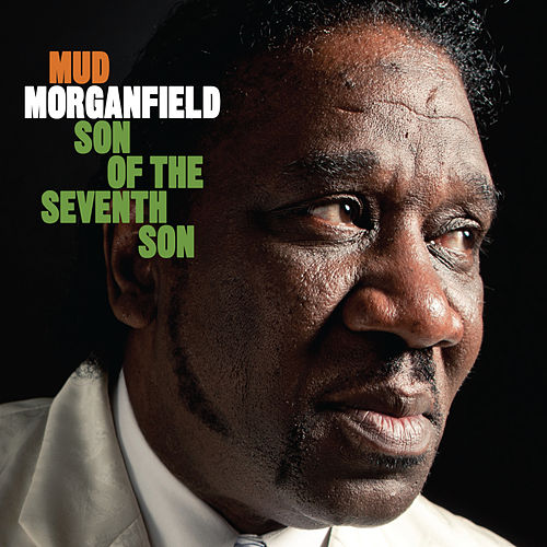 Son Of The Seventh Son by Mud Morganfield