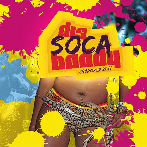 Play & Download Dis Soca Baddy - Cropover 2011 by Various Artists | Napster
