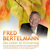 Das Leben ist Erinnerung by Fred Bertelmann