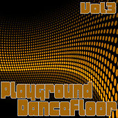 Play & Download Playground Dancefloor 3 by Various Artists | Napster