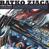 Play & Download Now & Then: A Portrait by Ratko Zjaca | Napster