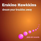 Dream Your Troubles Away by Erskine Hawkins