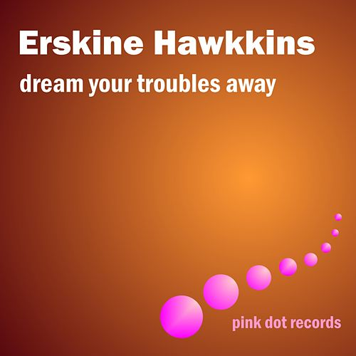 Play & Download Dream Your Troubles Away by Erskine Hawkins | Napster