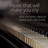 Play & Download New Romantic Classical Piano and Cello Duets by Music That Will Make You Cry | Napster
