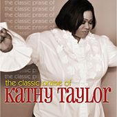 Play & Download The Classic Praise of Kathy Taylor by Kathy Taylor | Napster