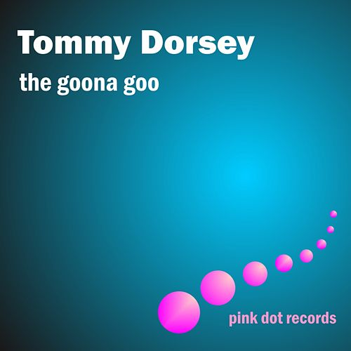 Play & Download The Goona Goo by Tommy Dorsey | Napster