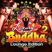 Play & Download Luxury Buddha Lounge Edition, Vol. 2 (An Extravaganza Composition of Uptempo Lounge Music) by Various Artists | Napster