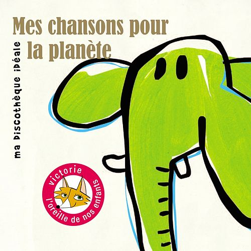 Play & Download Mes chansons pour la planète (Ma discothèque idéale) by Various Artists | Napster