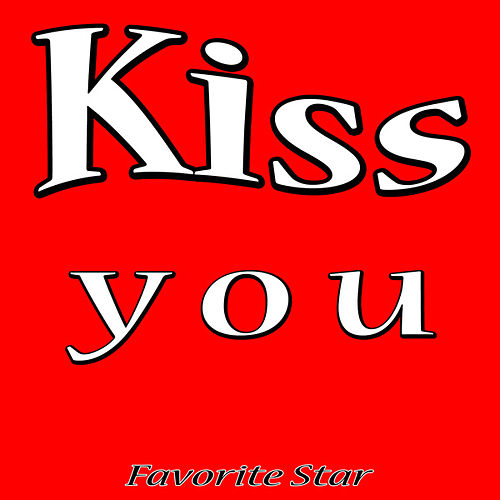 Kiss You by Favorite Star