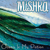 Ocean Is My Potion by Mishka