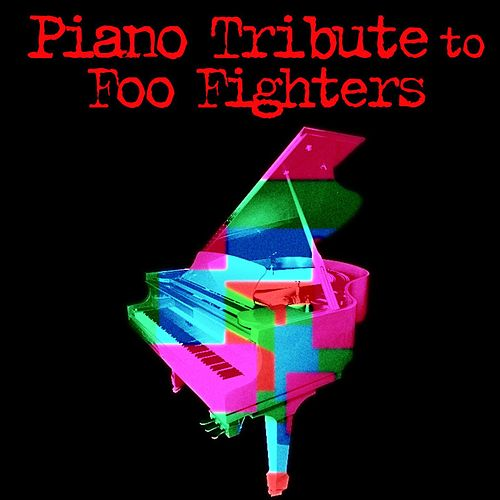 Play & Download Piano Tribute to Foo Fighters by Piano Tribute Players | Napster