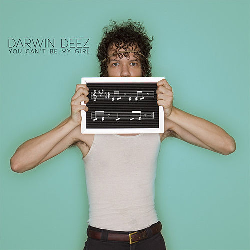 Play & Download You Can't Be My Girl by Darwin Deez | Napster