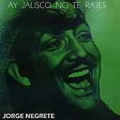 Play & Download Ay, Jalisco No Te Rajes by Jorge Negrete | Napster
