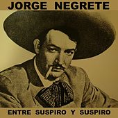 Play & Download Entre Suspiro Y Suspiro by Jorge Negrete | Napster