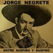 Entre Suspiro Y Suspiro by Jorge Negrete