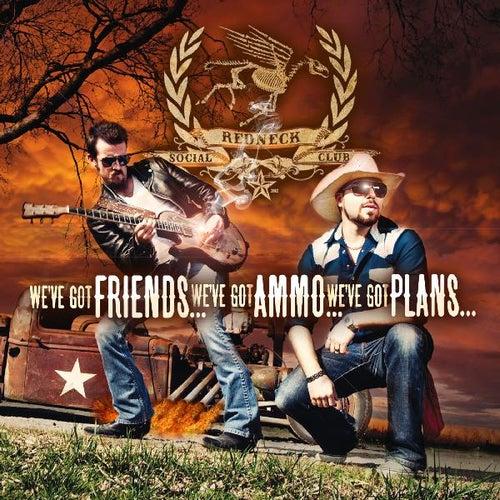 We've Got Friends, We've Got Ammo, We've Got Plans by Redneck Social Club