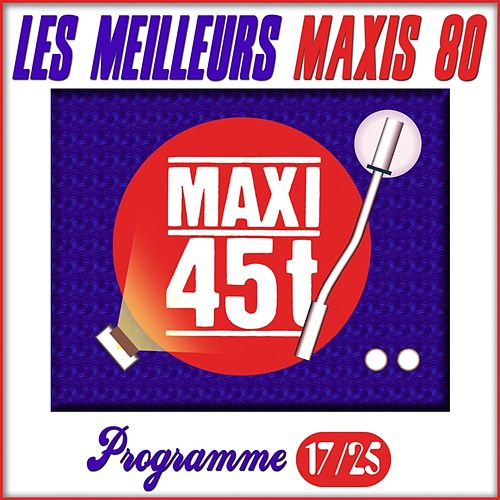 Play & Download Maxis 80, Programme 17/25 (Les meilleurs maxi 45T des années 80) by Various Artists | Napster