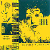 Play & Download Crucify Your Love by Dylan Ettinger | Napster