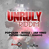 Play & Download Unruly Riddim by Various Artists | Napster