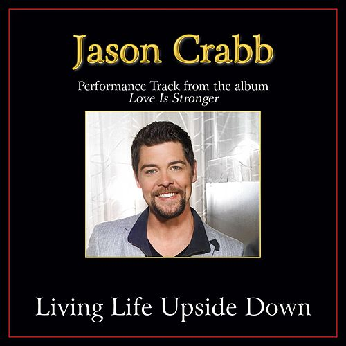 Play & Download Living Life Upside Down Performance Tracks by Jason Crabb | Napster