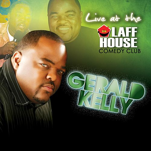 Play & Download Gerald Kelly: Live at the Laff House by Gerald Kelly | Napster