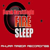 Fire Sleep by Burak Harsitlioglu