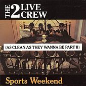 Play & Download Sports Weekend (As Clean As They Wanna Be Part 2) by 2 Live Crew | Napster