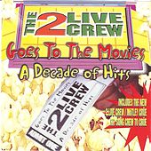 Goes To The Movies / A Decade Of Hits by 2 Live Crew