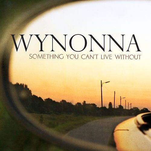 Play & Download Something You Can't Live Without (Single) by Wynonna Judd | Napster