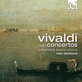 Play & Download Vivaldi: Cello Concertos by Ensemble Explorations and Roel Dieltiens | Napster