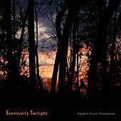 Play & Download Eventually Twilight by Robert Scott Thompson | Napster