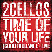 Play & Download Time of Your Life (Good Riddance) (Live) by 2Cellos | Napster