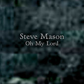 Oh My Lord by Steve Mason