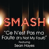 Play & Download Ce N'est Pas Ma Faute (It's Not My Fault) (SMASH Cast Version featuring Sean Hayes) by SMASH Cast | Napster