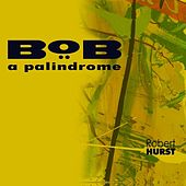 Play & Download Bob a Palindrome by Robert Hurst | Napster