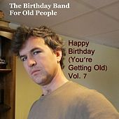 Happy Birthday (You're Getting Old) Vol. 7 by The Birthday Band for Old People