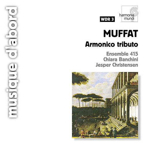 Play & Download Muffat: Armonico tributo - Concerti grossi by Chiara Banchini | Napster