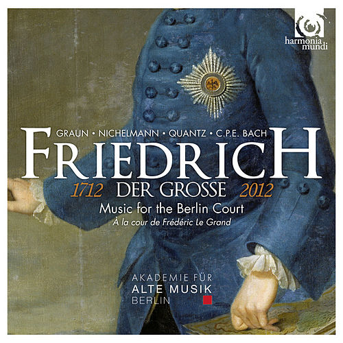 Play & Download Friedrich der Grosse (1712-2012): Music for the Berlin Court by Akademie für Alte Musik Berlin | Napster