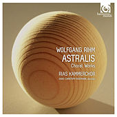 Play & Download Wolfgang Rihm: Astralis  & Other Choral Works by RIAS Kammerchor and Hans-Christoph Rademann | Napster