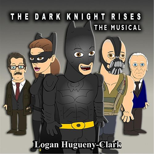 Play & Download The Dark Knight Rises: The Musical by Logan Hugueny-Clark | Napster