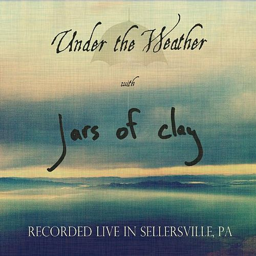 Play & Download Under the Weather (Live in Sellersville, Pa) by Jars of Clay | Napster