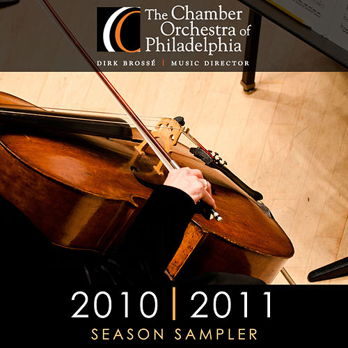 Play & Download The Chamber Orchestra of Philadelphia: Sampler 2010-2011 by Chamber Orchestra Of Philadelphia | Napster