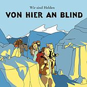 Play & Download Von Hier An Blind by Wir Sind Helden | Napster